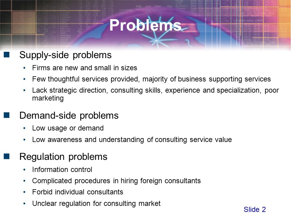 Slide 2 Problems Supply-side problems Firms are new and small in sizes Few thoughtful services provided, majority of business supporting services Lack