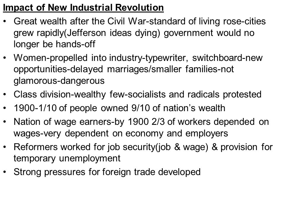 Impact of New Industrial Revolution Great wealth after the Civil War-standard of living rose-cities grew rapidly(Jefferson ideas dying) government wou