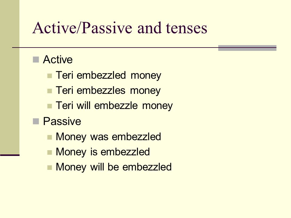 Active vs Passive Voice In Active Voice the subject is doing the verb In Passive Voice, the subject of the sentence is being done by the verb; acted upon Form of to be plus the past participle I blew up the office The office was blown up