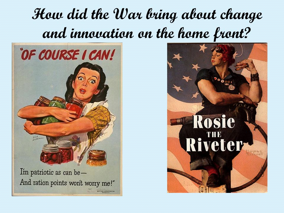 How did the War bring about change and innovation on the home front?
