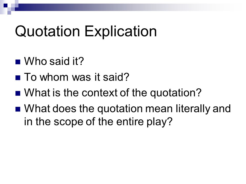 Quotation Explication Who said it? To whom was it said? What is the context of the quotation? What does the quotation mean literally and in the scope