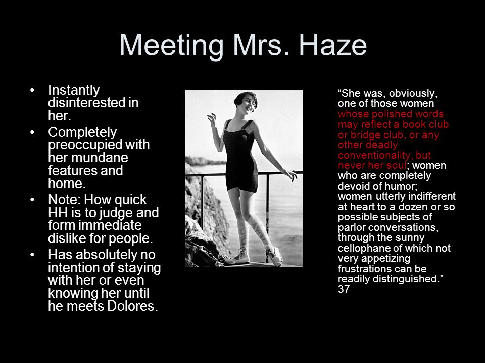 Meeting Mrs. Haze Instantly disinterested in her. Completely preoccupied with her mundane features and home. Note: How quick HH is to judge and form i