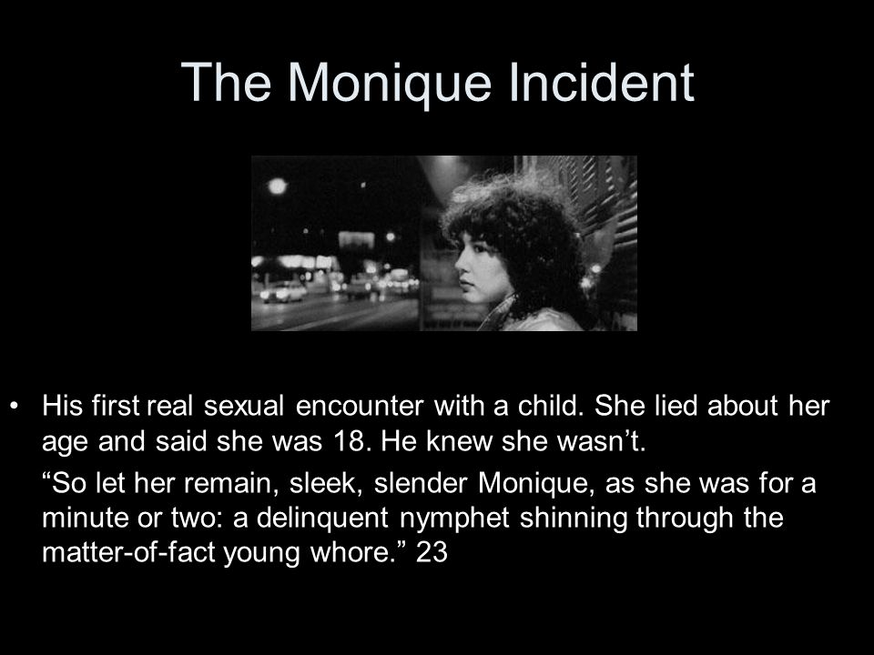 "The Monique Incident His first real sexual encounter with a child. She lied about her age and said she was 18. He knew she wasn't. ""So let her remain,"