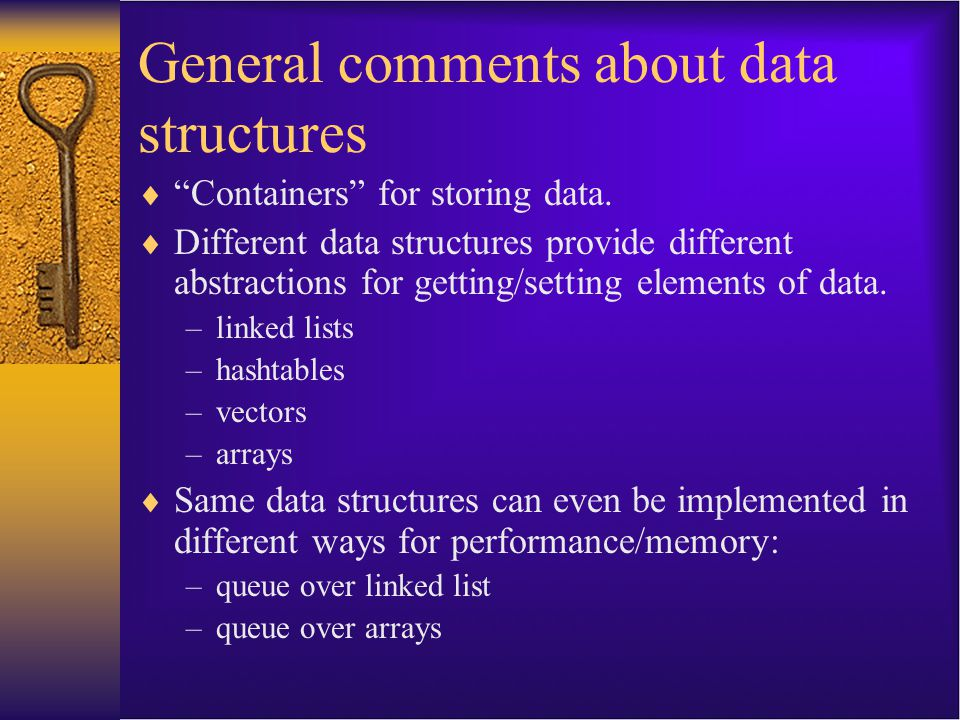 "General comments about data structures  ""Containers"" for storing data.  Different data structures provide different abstractions for getting/setting"