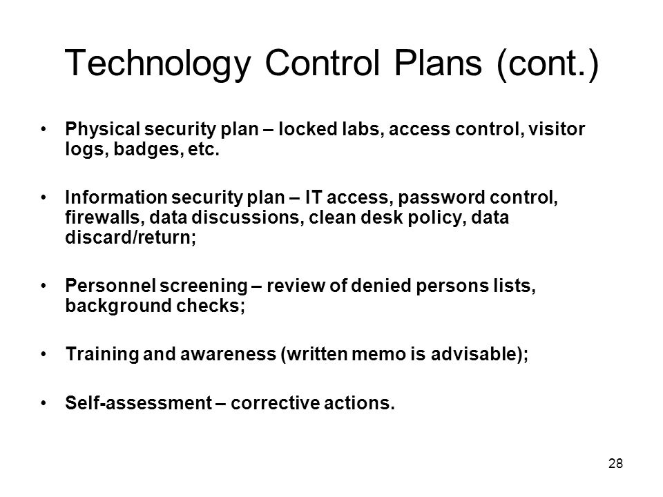 28 Technology Control Plans (cont.) Physical security plan – locked labs, access control, visitor logs, badges, etc.
