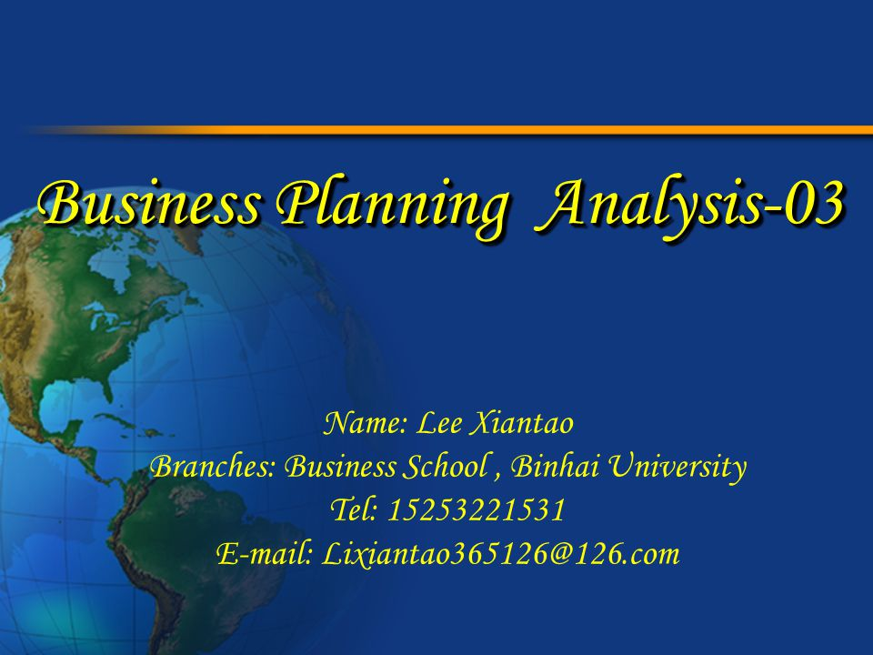 Business Planning Analysis-03 Name: Lee Xiantao Branches: Business School, Binhai University Tel: 15253221531 E-mail: Lixiantao365126@126.com