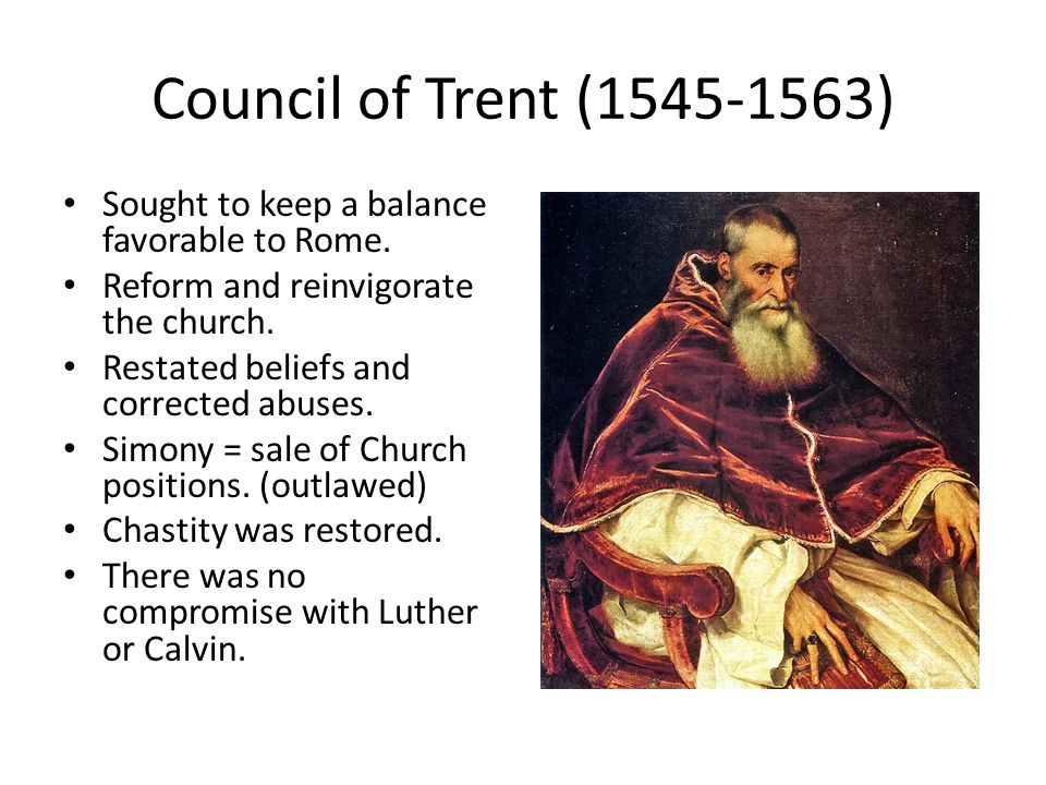 Council of Trent (1545-1563) Sought to keep a balance favorable to Rome.