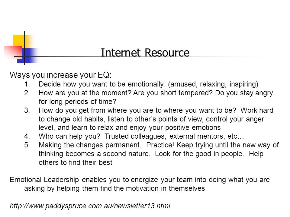 Internet Resource Ways you increase your EQ: 1.Decide how you want to be emotionally.