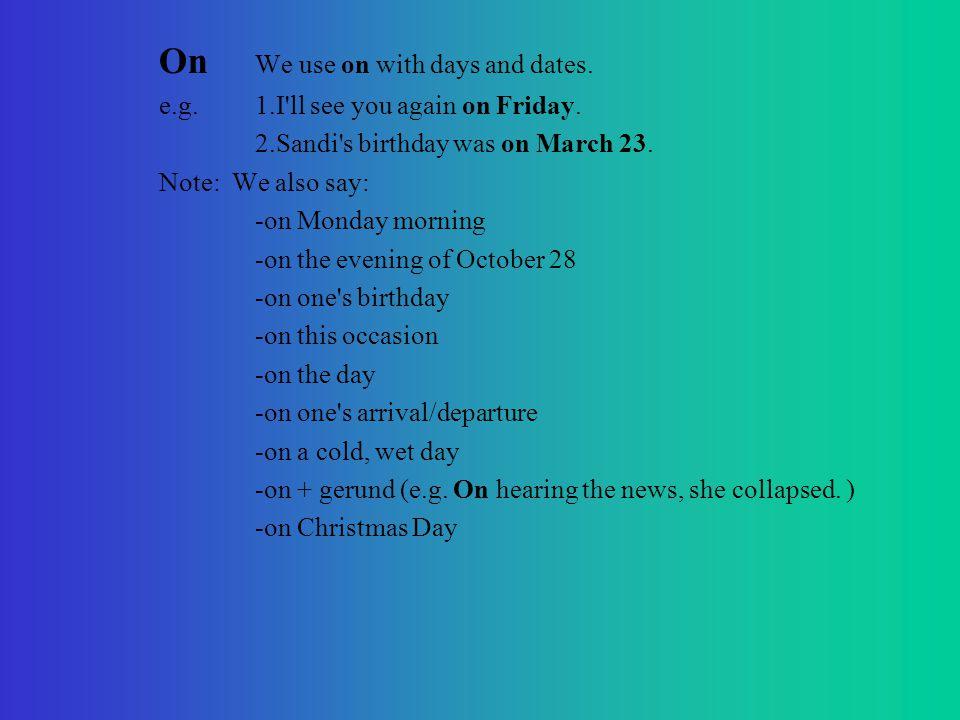 On We use on with days and dates. e.g.1.I ll see you again on Friday.