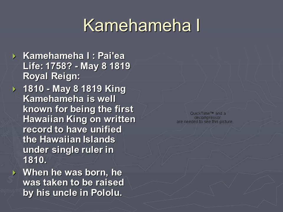 Kamehameha I  Kamehameha I : Pai ea Life: 1758.