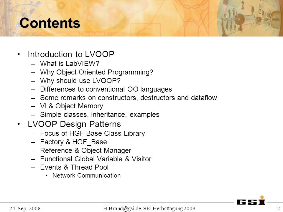24. Sep. 2008H.Brand@gsi.de, SEI Herbsttagung 2008 2 Contents Introduction to LVOOP –What is LabVIEW? –Why Object Oriented Programming? –Why should us
