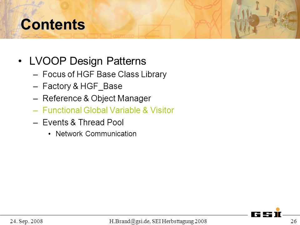 24. Sep. 2008H.Brand@gsi.de, SEI Herbsttagung 2008 26 Contents LVOOP Design Patterns –Focus of HGF Base Class Library –Factory & HGF_Base –Reference &