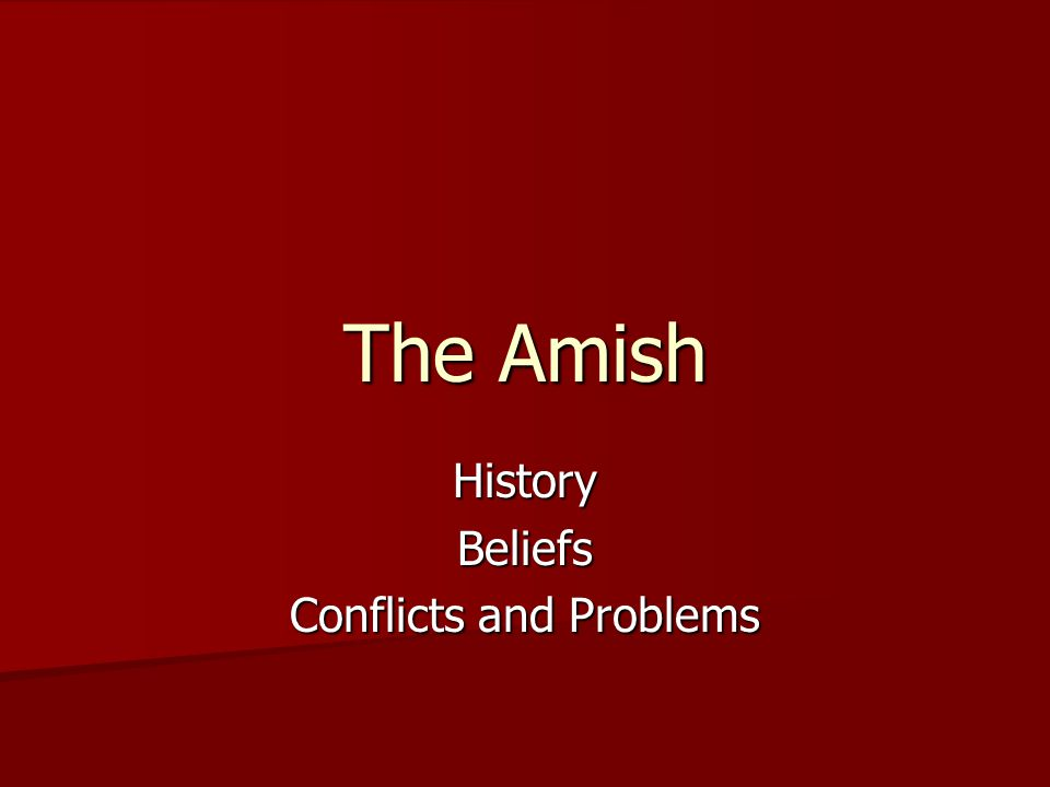 The Amish HistoryBeliefs Conflicts and Problems