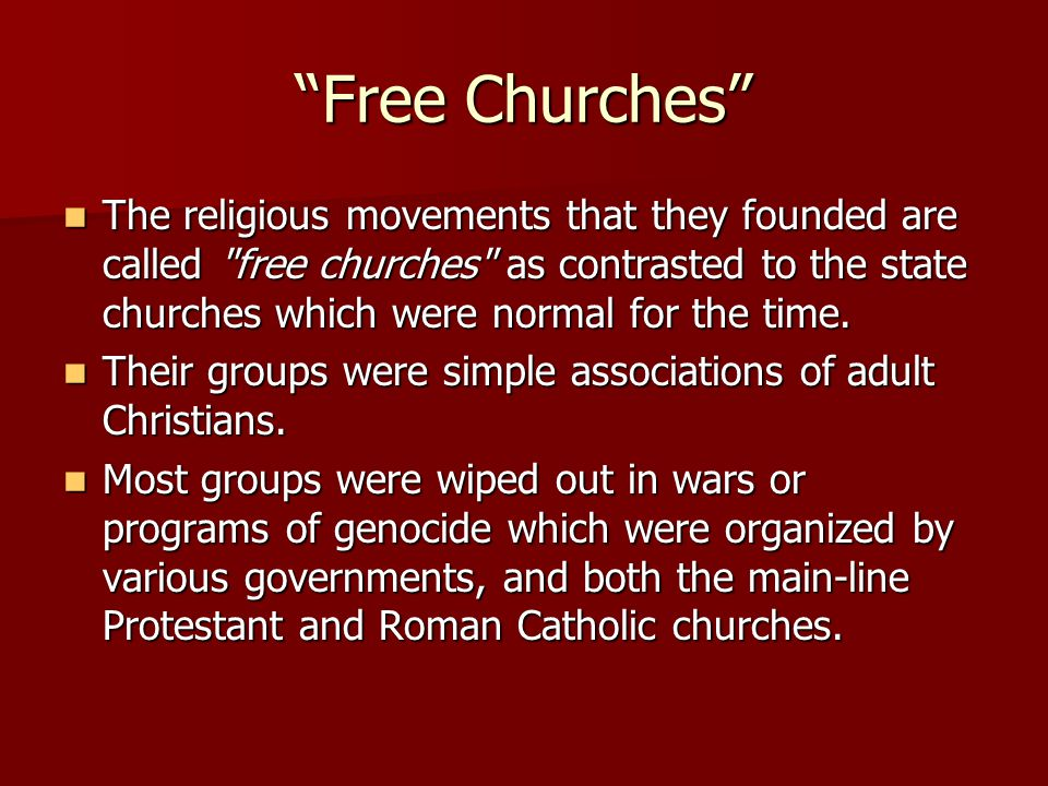 Free Churches The religious movements that they founded are called free churches as contrasted to the state churches which were normal for the time.