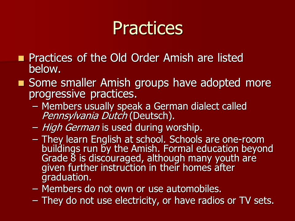 Practices Practices of the Old Order Amish are listed below.