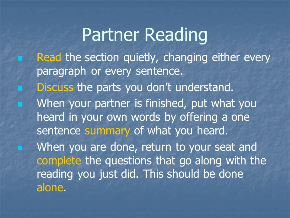 Partner Reading Read the section quietly, changing either every paragraph or every sentence.