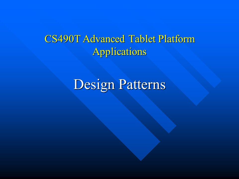 CS490T Advanced Tablet Platform Applications Design Patterns