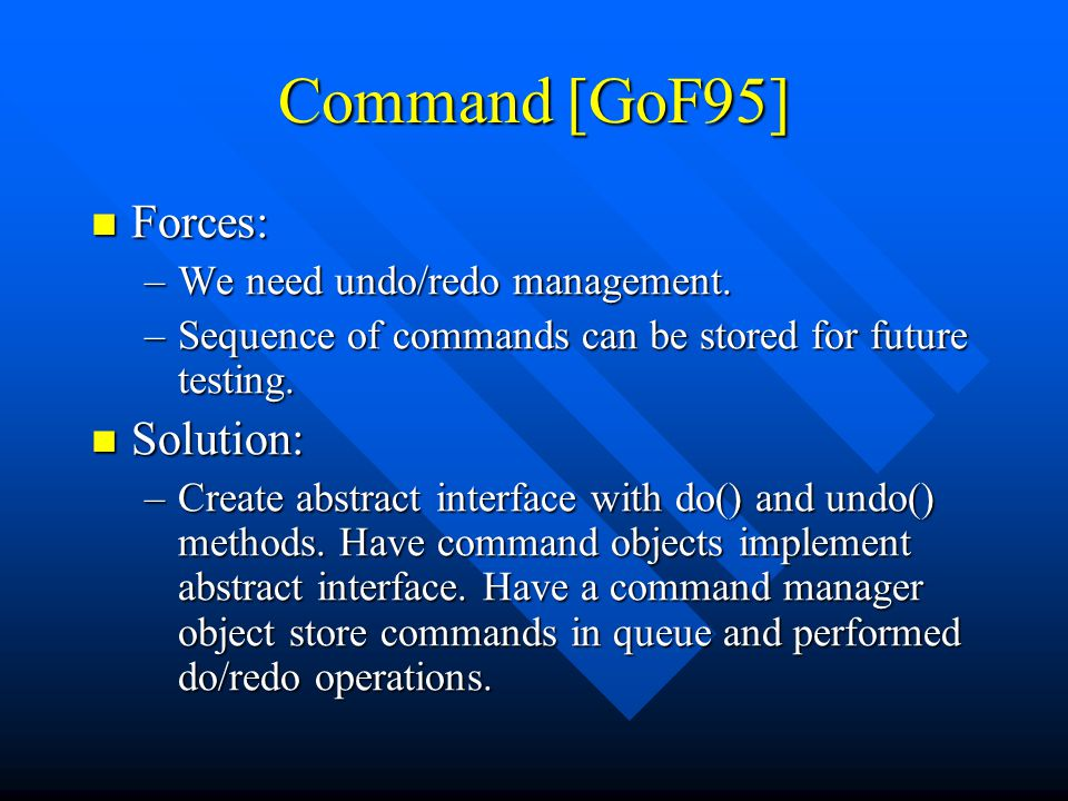 Command [GoF95] Forces: Forces: –We need undo/redo management.