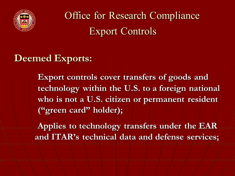 Office for Research Compliance Export Controls Office for Research Compliance Export Controls Deemed Exports: Export controls cover transfers of goods and technology within the U.S.