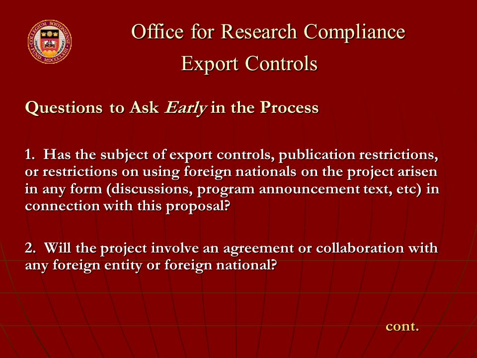 Office for Research Compliance Export Controls Office for Research Compliance Export Controls Questions to Ask Early in the Process 1. Has the subject