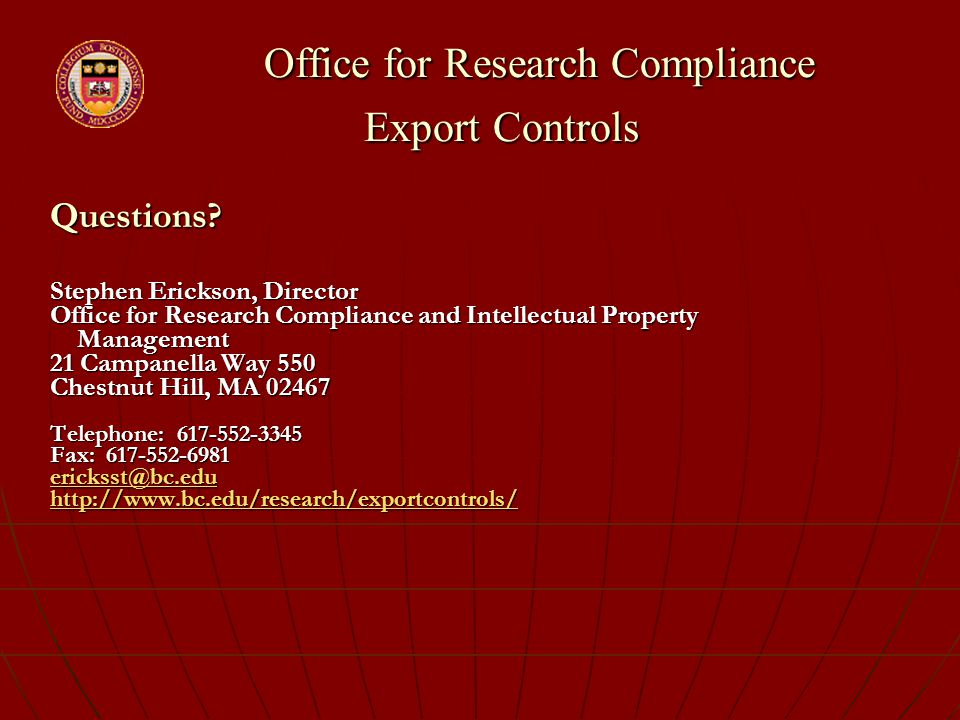 Office for Research Compliance Export Controls Office for Research Compliance Export Controls Questions? Stephen Erickson, Director Office for Researc