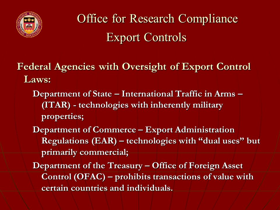 Office for Research Compliance Export Controls Office for Research Compliance Export Controls Federal Agencies with Oversight of Export Control Laws: