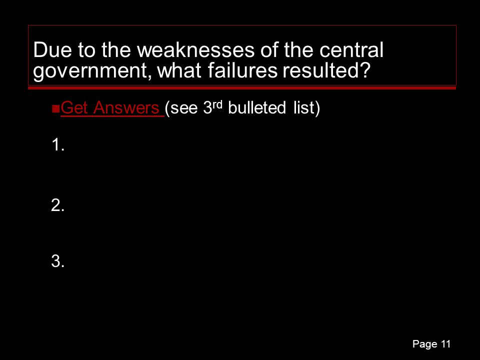 Page 11 Due to the weaknesses of the central government, what failures resulted? Get Answers (see 3 rd bulleted list) 1. Get Answers 2. 3.