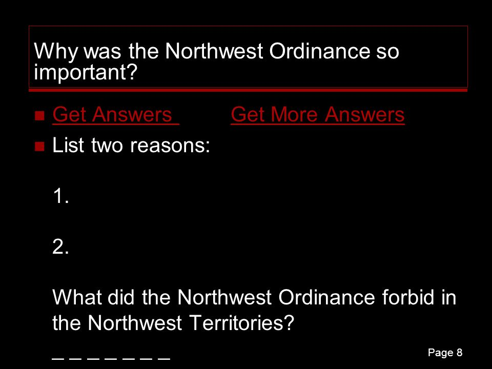 Page 8 Why was the Northwest Ordinance so important? Get Answers Get More Answers Get Answers Get More Answers List two reasons: 1. 2. What did the No