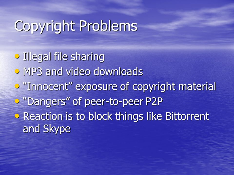 "Copyright Problems Illegal file sharing Illegal file sharing MP3 and video downloads MP3 and video downloads ""Innocent"" exposure of copyright material"