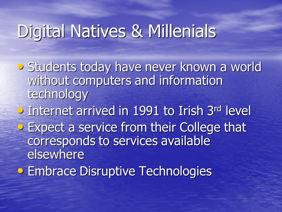 Digital Natives & Millenials Students today have never known a world without computers and information technology Students today have never known a wo