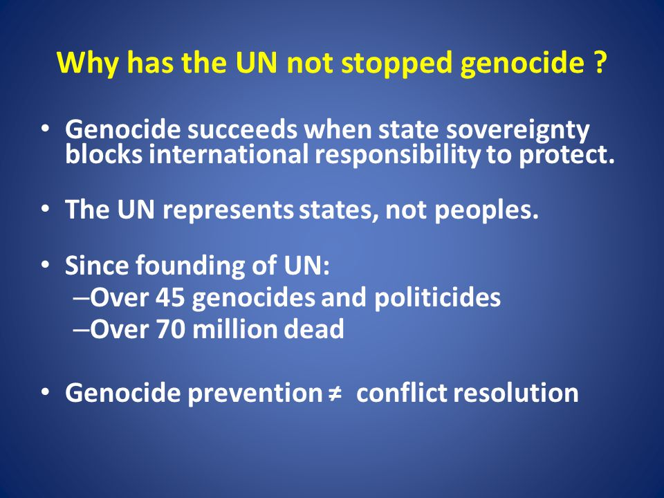 Why has the UN not stopped genocide .