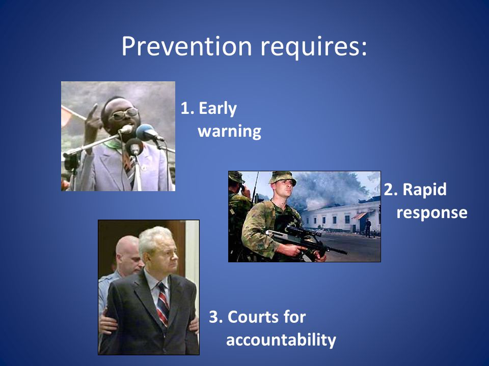 Prevention requires: 1.Early warning 2. Rapid response 3. Courts for accountability