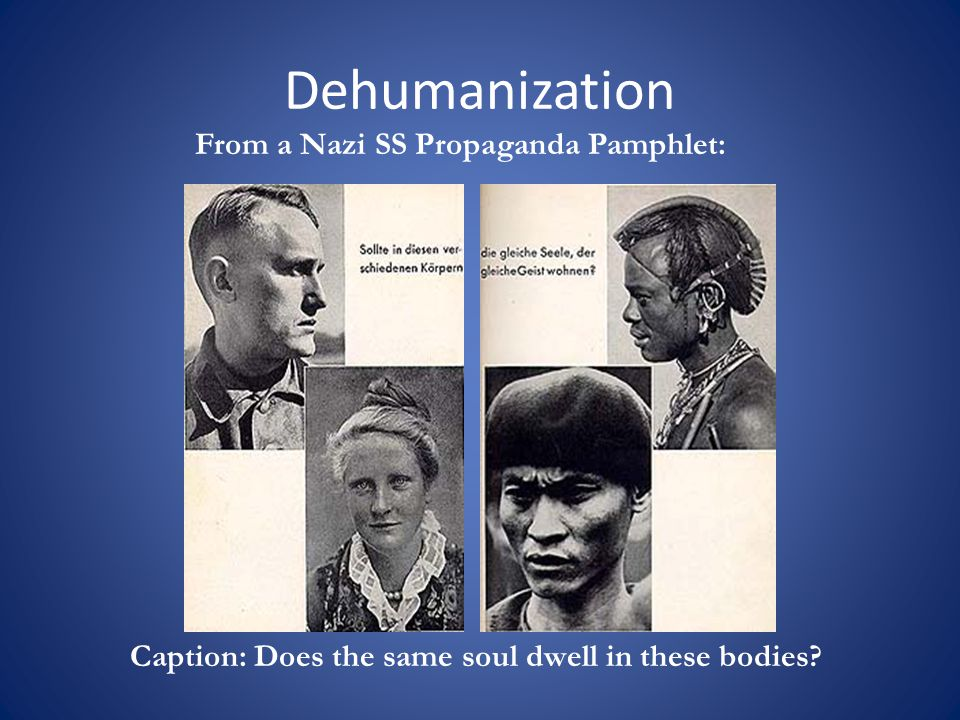 Dehumanization Caption: Does the same soul dwell in these bodies.