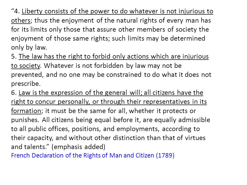 """""""4. Liberty consists of the power to do whatever is not injurious to others; thus the enjoyment of the natural rights of every man has for its limits"""