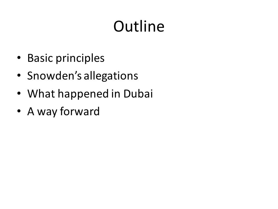 Outline Basic principles Snowden's allegations What happened in Dubai A way forward