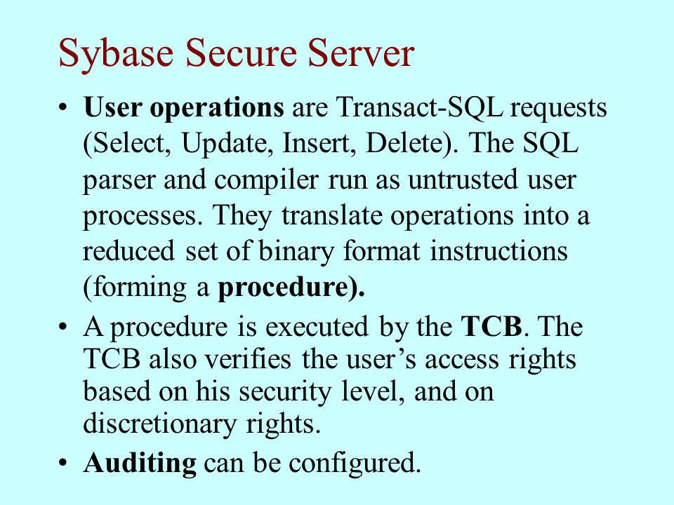 Sybase Secure Server User operations are Transact-SQL requests (Select, Update, Insert, Delete).