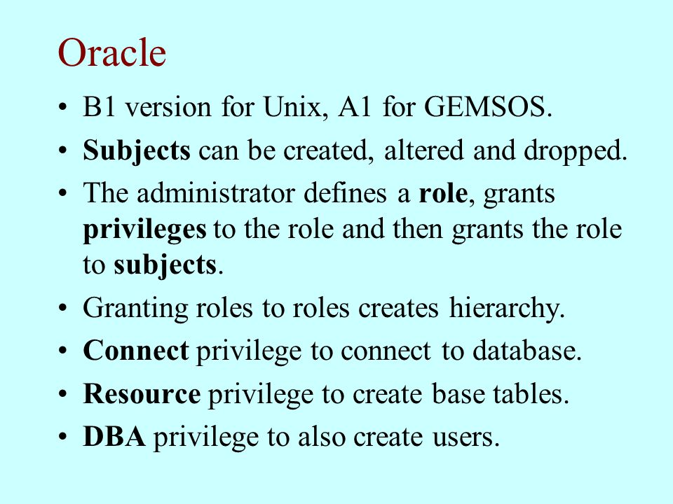 Oracle B1 version for Unix, A1 for GEMSOS.Subjects can be created, altered and dropped.