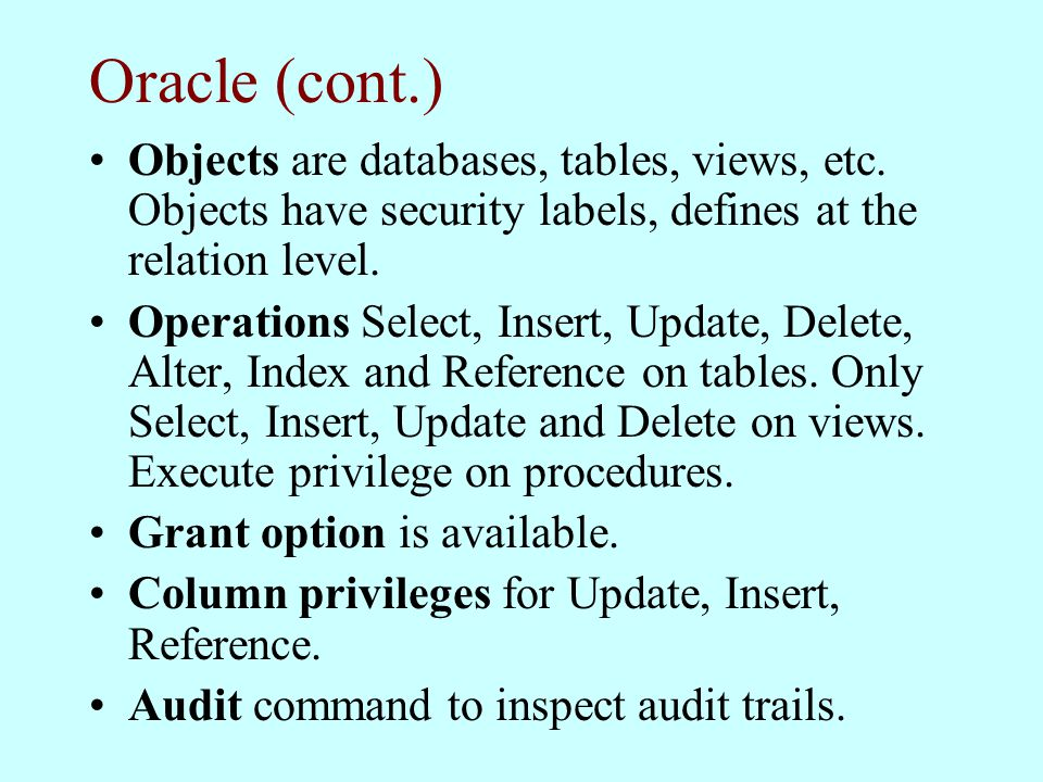Oracle (cont.) Objects are databases, tables, views, etc.