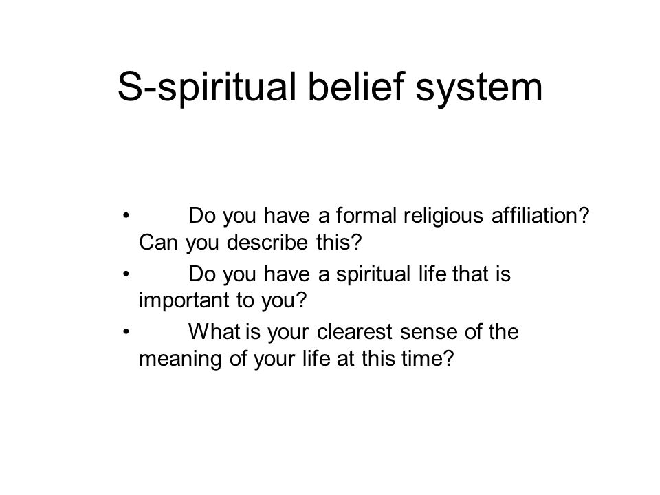S-spiritual belief system Do you have a formal religious affiliation.