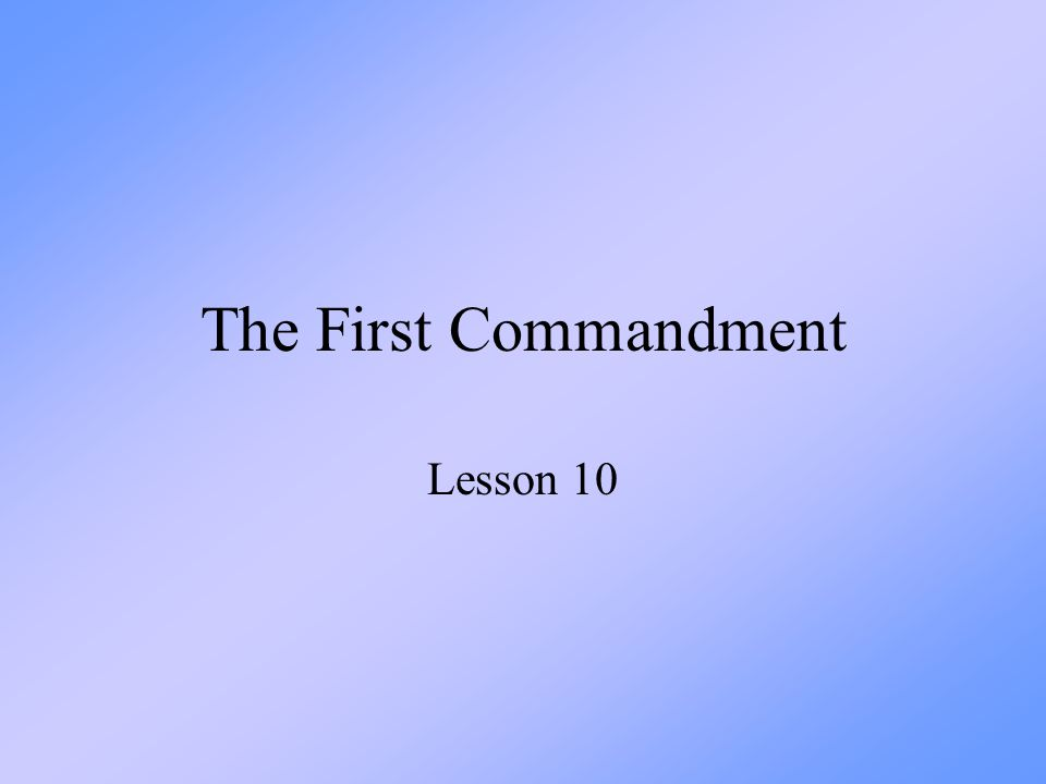 The First Commandment Lesson 10