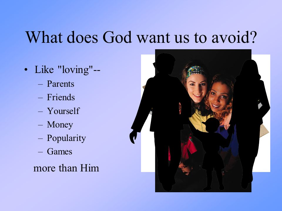 What does God want us to avoid? Like