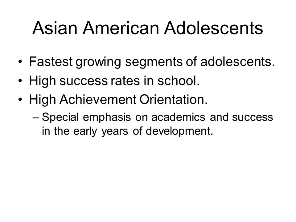 Asian American Adolescents Fastest growing segments of adolescents.