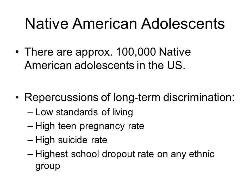 Native American Adolescents There are approx. 100,000 Native American adolescents in the US.