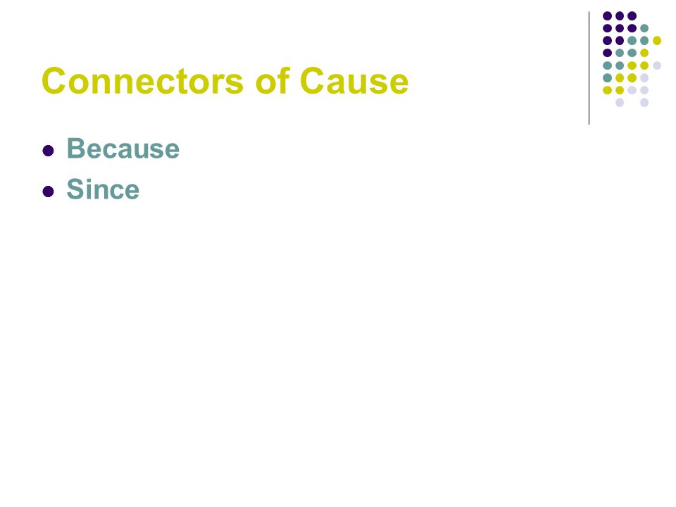 Connectors of Cause Because Since