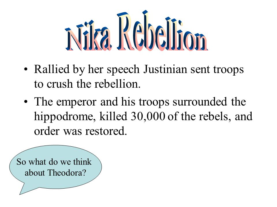Rallied by her speech Justinian sent troops to crush the rebellion. The emperor and his troops surrounded the hippodrome, killed 30,000 of the rebels,