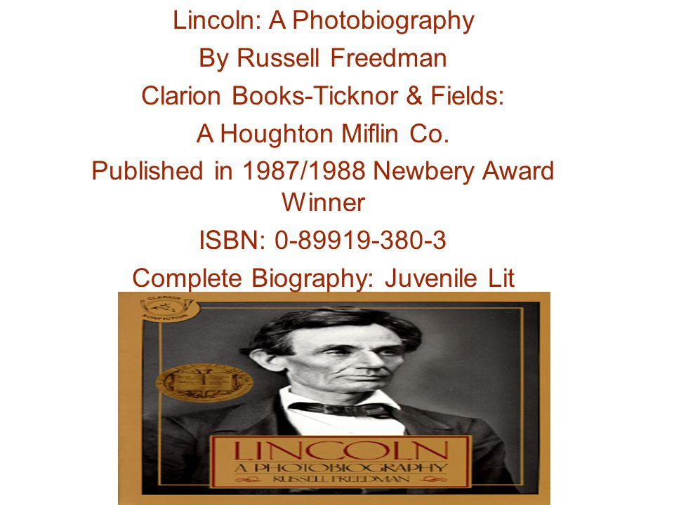 Lincoln: A Photobiography By Russell Freedman Clarion Books-Ticknor & Fields: A Houghton Miflin Co.