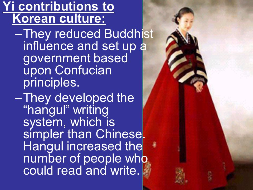 """Yi contributions to Korean culture: –They reduced Buddhist influence and set up a government based upon Confucian principles. –They developed the """"han"""
