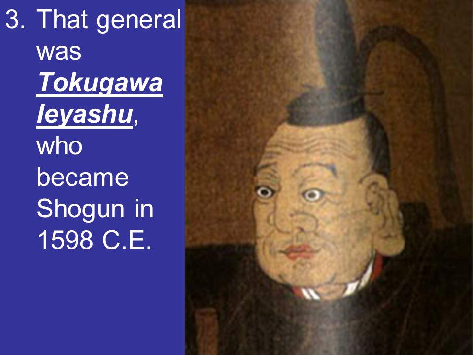Tokugawa Ieyasu 3.That general was Tokugawa Ieyashu, who became Shogun in 1598 C.E.