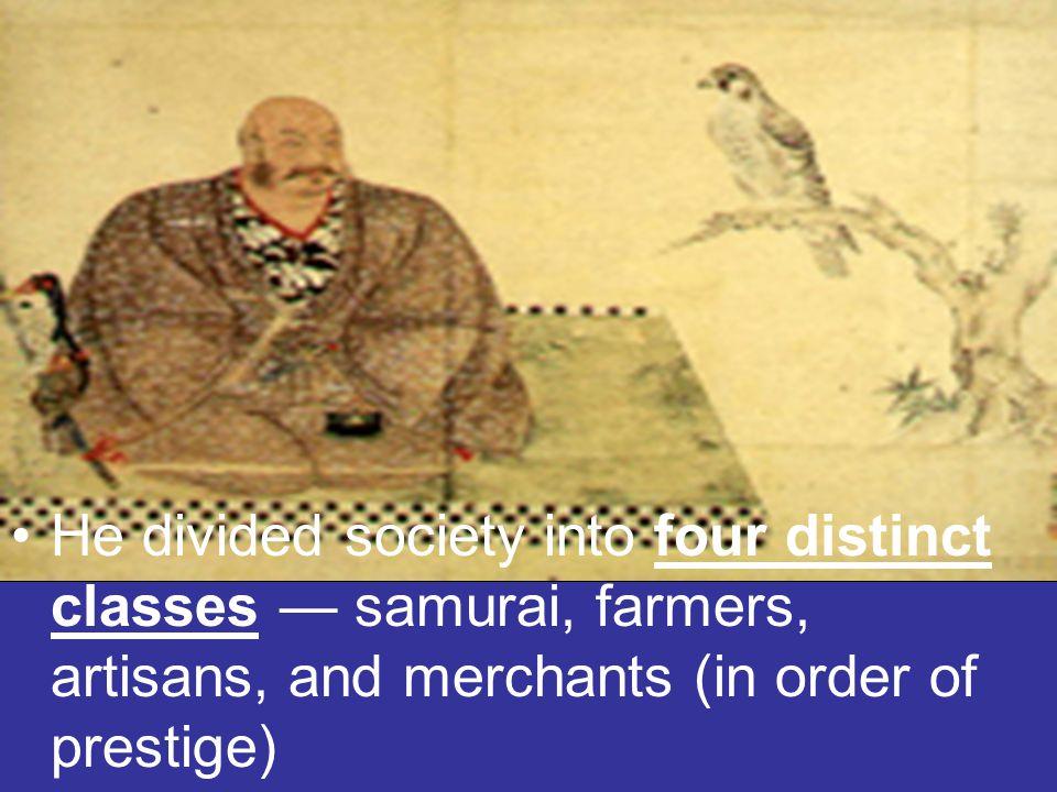 Takeda Shingen He divided society into four distinct classes — samurai, farmers, artisans, and merchants (in order of prestige)