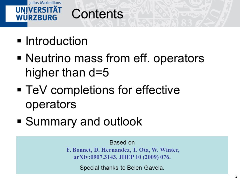 2 Contents  Introduction  Neutrino mass from eff. operators higher than d=5  TeV completions for effective operators  Summary and outlook Based on